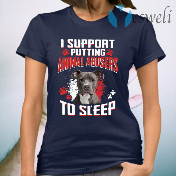 Pitbull I support putting animal abusers to sleep T-Shirt