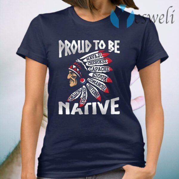 Proud To Be Navaji Capache Comanche Cheyenne Semindle Chippewd Native T-Shirt