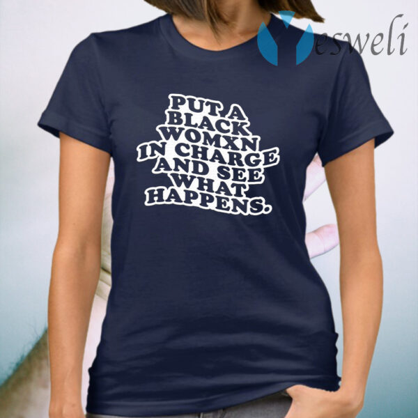 Put A Black Womxn In Charge And See What Happens T-Shirt
