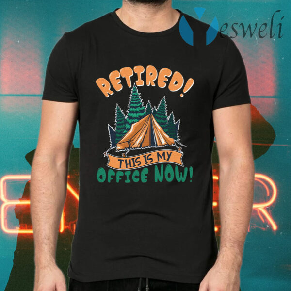 Retired This Is My Office Now Camping T-Shirts