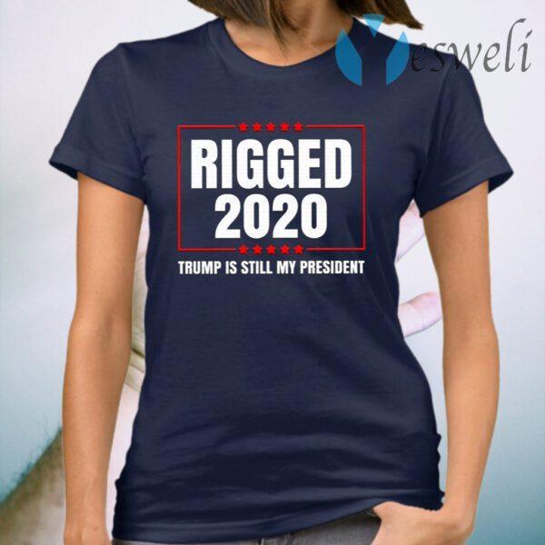 Rigged 2020 Trump Is Still My President T-Shirt