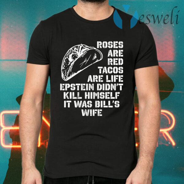Roses Are Red Tacos Are Life Epstein Didn't Kill Himself T-Shirts