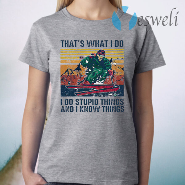 Skiing That's What I Do I Do Stupid Things And I Know Things Vintage Retro T-Shirt