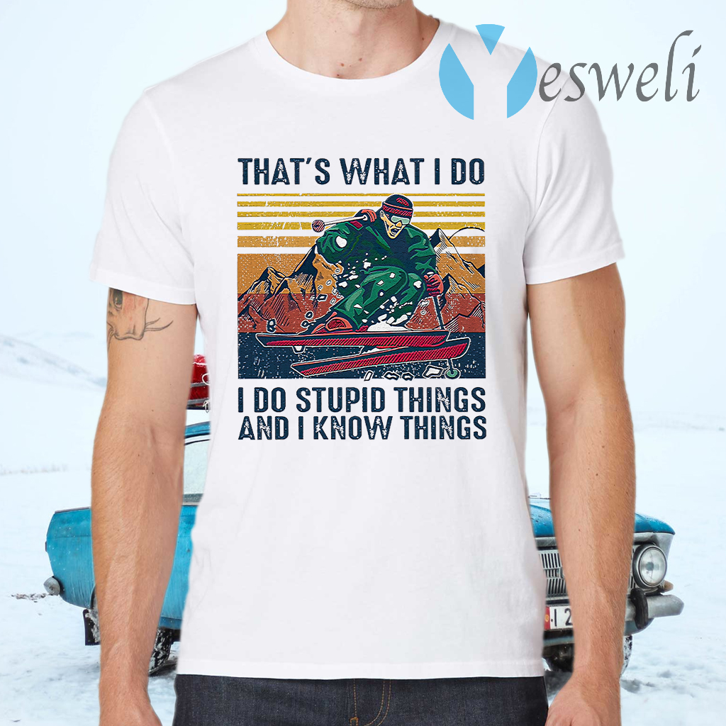 Skiing That's What I Do I Do Stupid Things And I Know Things Vintage Retro T-Shirts