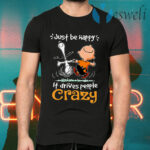 Snoopy And Charlie Brown Just Be Happy It Drives People Crazy T-Shirts