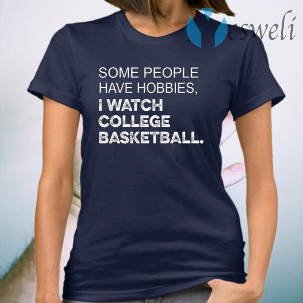 Some People Have Hobbies I Watch College Basketball T-Shirt