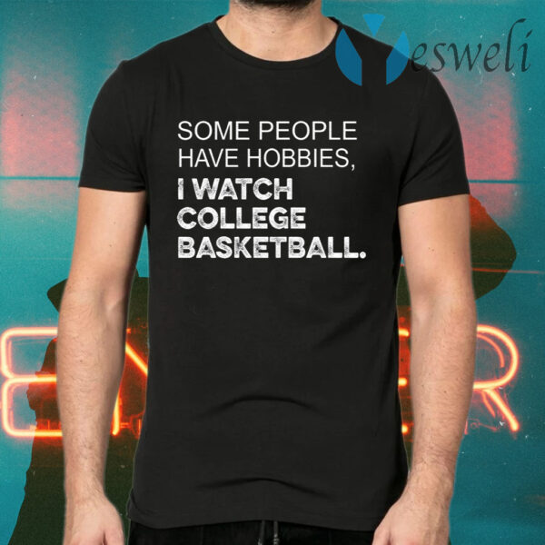 Some People Have Hobbies I Watch College Basketball T-Shirts