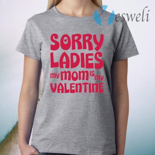 Sorry Ladies My Mom Is My Valentine T-Shirt