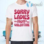 Sorry Ladies My Mom Is My Valentine T-Shirts
