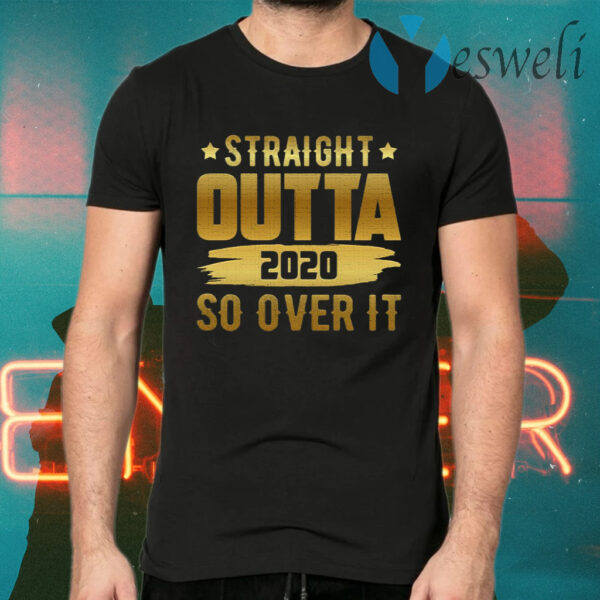 Straight Outta 2020 So Over It T-Shirts