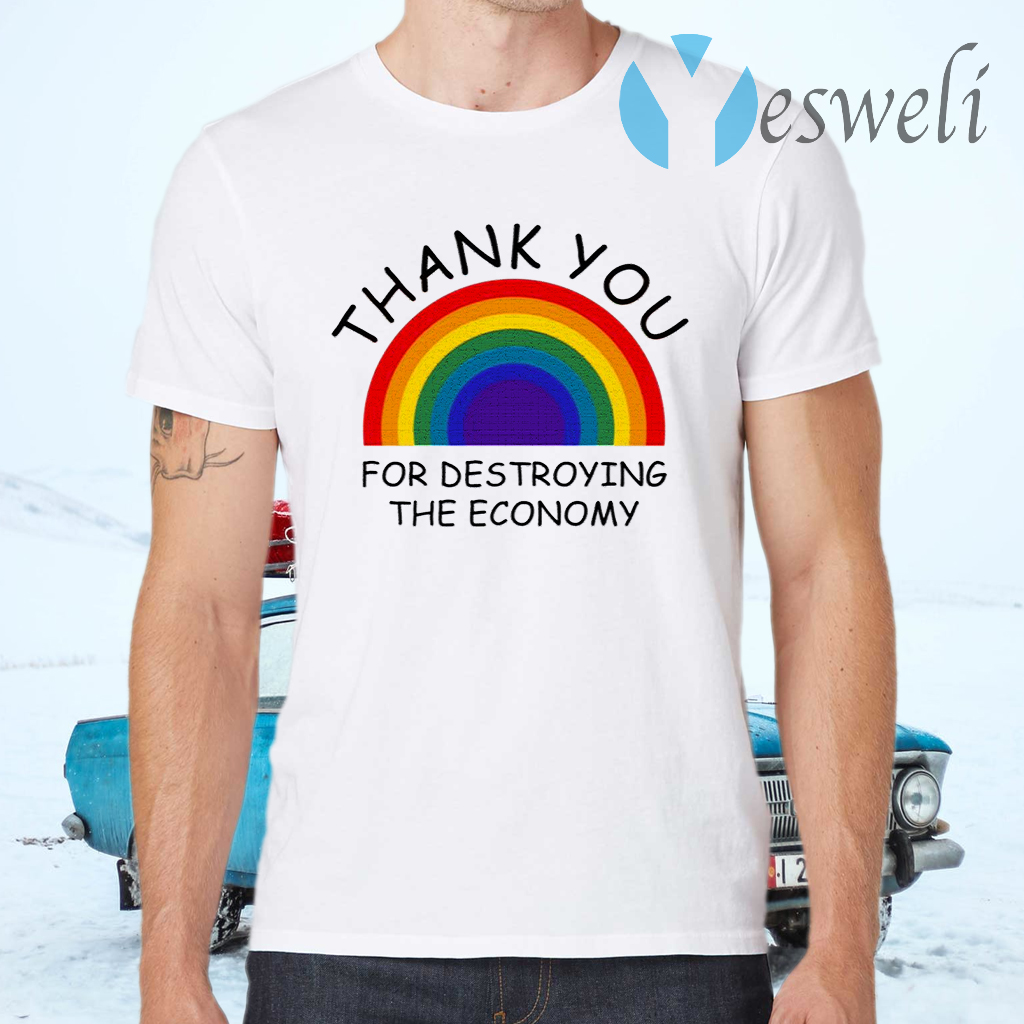 Thank You For Destroying The Economy T-Shirts