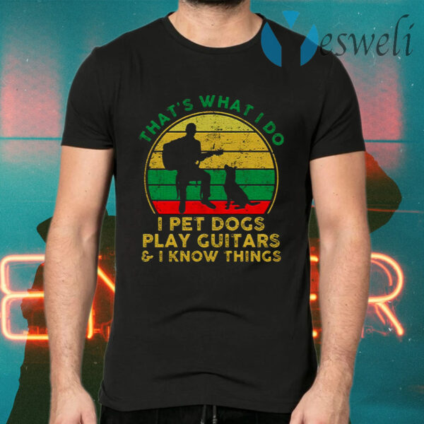Thats What I Do I Pet Dogs Play Guitars And I Know Things Men T-Shirts