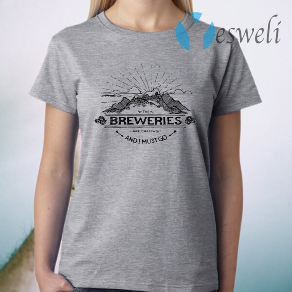 The Breweries are calling and I must go T-Shirt