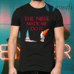 The Nisse Made Me Do It T-Shirts