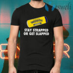 Twisted Tea Stay Strapped Or Get Slapped T-Shirts