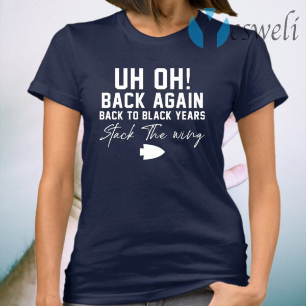 Uh Oh Back Again Back To Black Years Stack The Wing T-Shirt