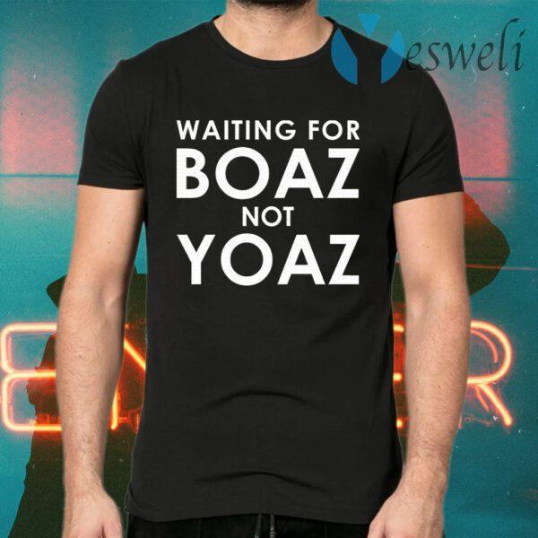 Waiting For Boaz Not Yoaz T-Shirts