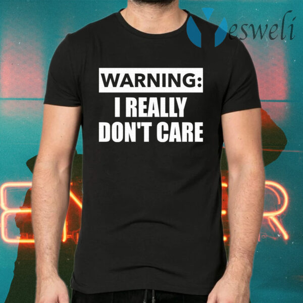 Warning I really dont care T-Shirts