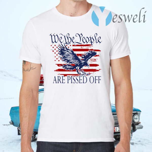 We the people are pissed off American T-Shirt