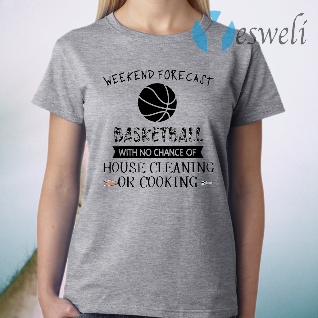Weekend Forecast Basketball With No Chance of House Cleaning Or Cooking T-Shirt