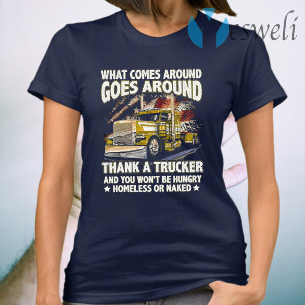 What Comes Around Goes Around Thank A Trucker Homeless Or Naked T-Shirt