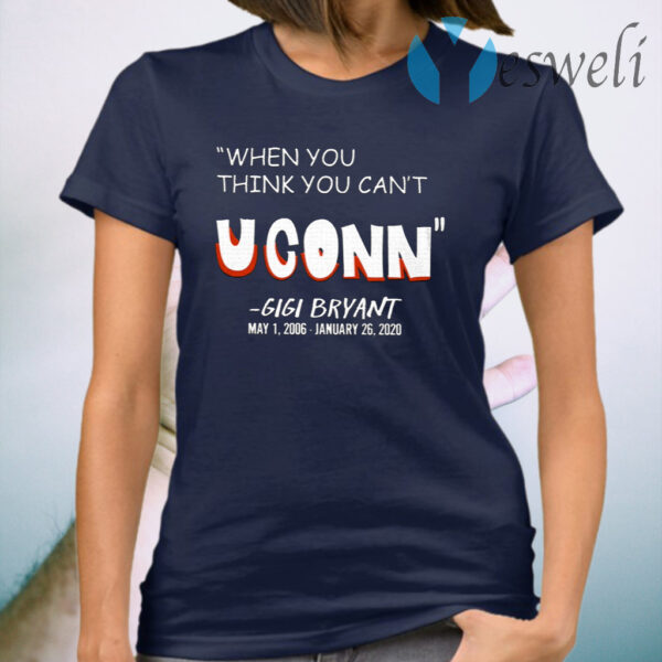 When You Think You Can't Uconn' Gigi Bryant T-Shirt