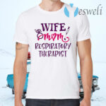 Wife Mom Respiratory Therapist T-Shirts