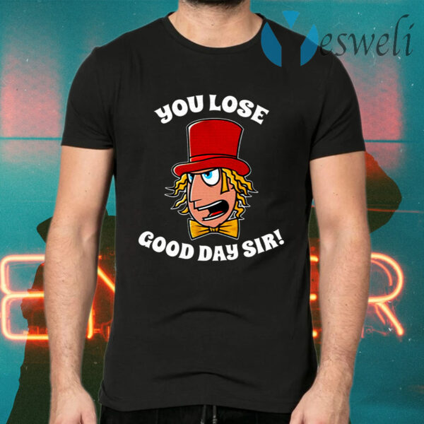 Willy Wonka You Lose Good Day Sir T-Shirts