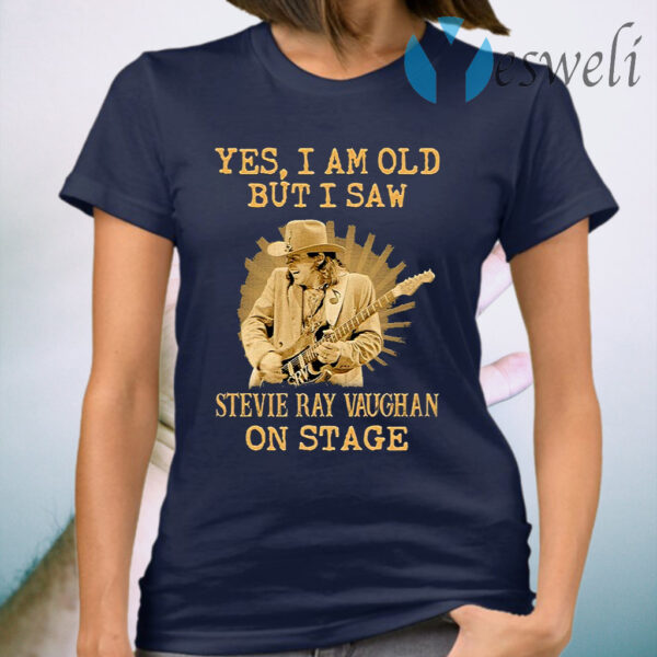 Yes I Am Old But I Saw Stevie Ray Vaughan On Stage T-Shirt