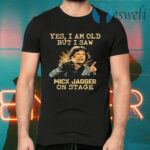Yes i am old but i saw mick jagger on stage T-Shirts