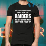 You Have 2 Simple Choices Root For The Raiders Or Sit Down T-Shirts