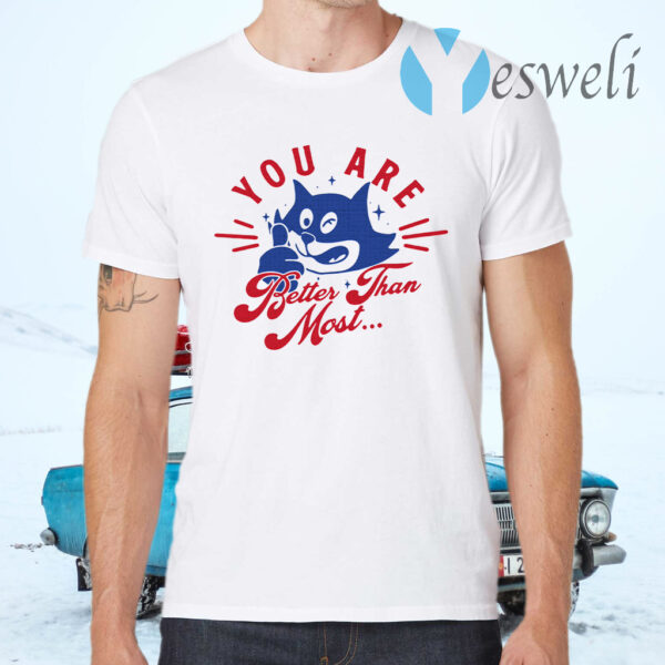 You are better than most T-Shirt