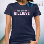 You gotta billieve T-Shirt