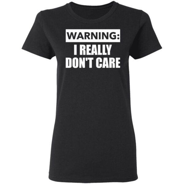 Warning I really dont care T-Shirt