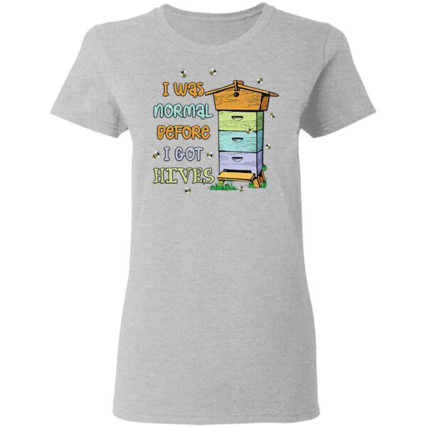 I was normal before I got HIVES Bee T-Shirt