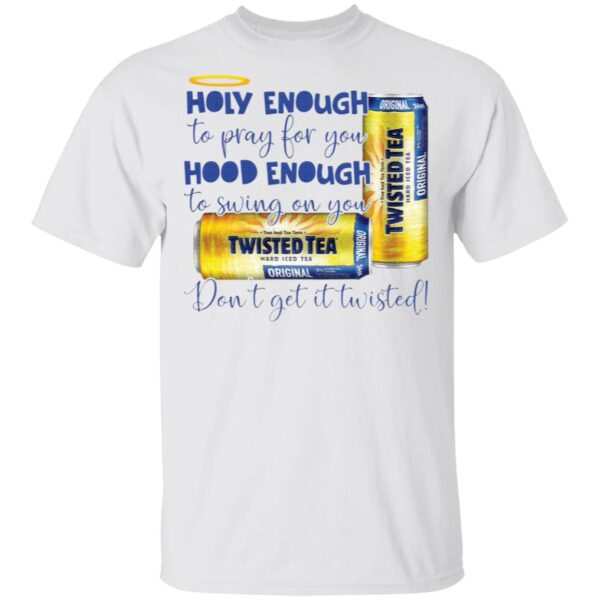 Holy Enough to Pray for You Hood Enough to Swing On You twisted T-Shirt