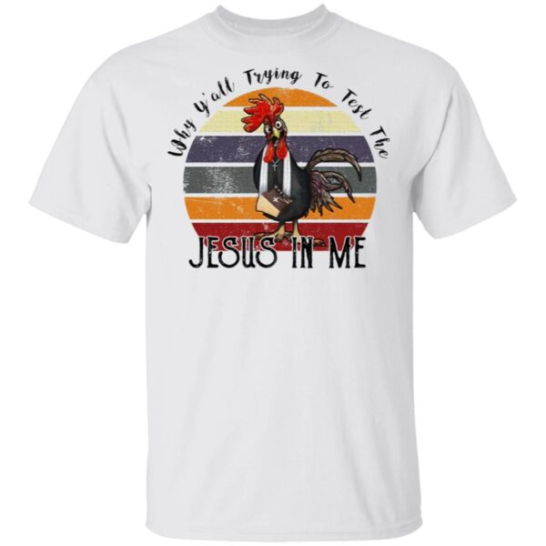 Why Y'all trying to test the Jesus in me chicken T-Shirt