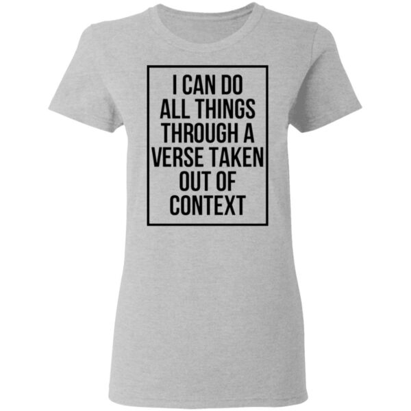 I Can Do All Things Through A Verse Taken Out Of Context T-Shirt