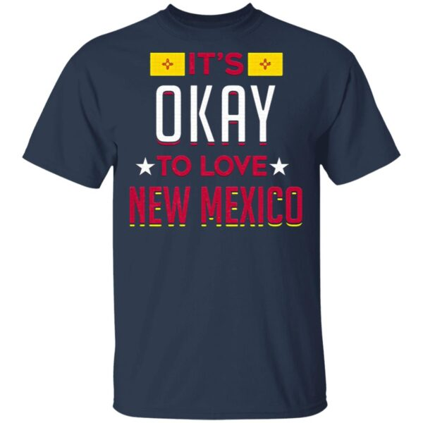 It's Okay To Love New Mexico T-Shirt