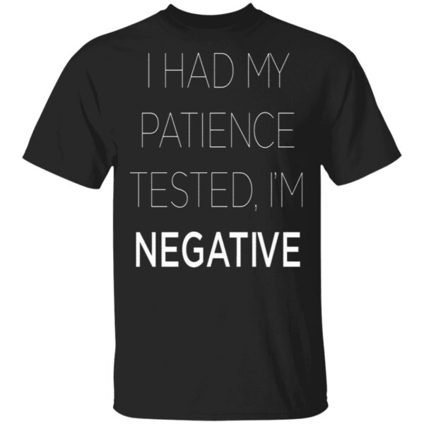 I Had My Patience Tested I'm Negative T-Shirt