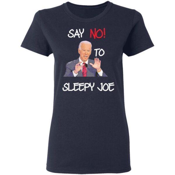 Joe Biden say no to sleepy Joe T-Shirt
