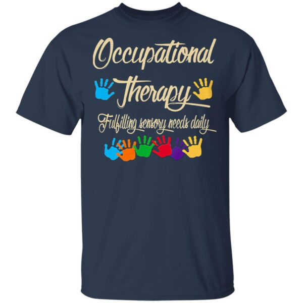 Occupational Therapy Fulfilling Sensory Needs Daily T-Shirt
