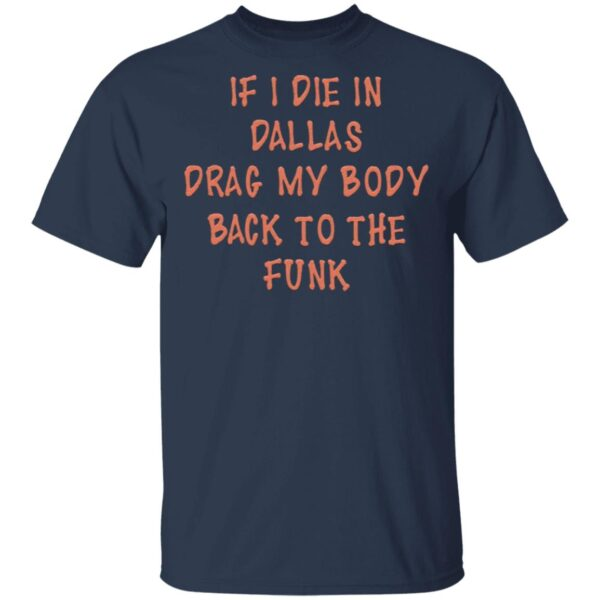 If I Die In Dallas Drag My Body Back To The Funk T-Shirt