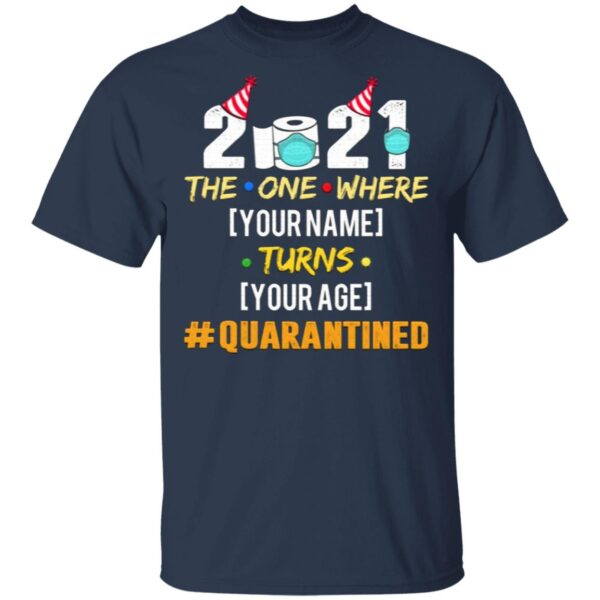 2021 The One Where Name Turns Age Quarantined Personalized T-Shirt