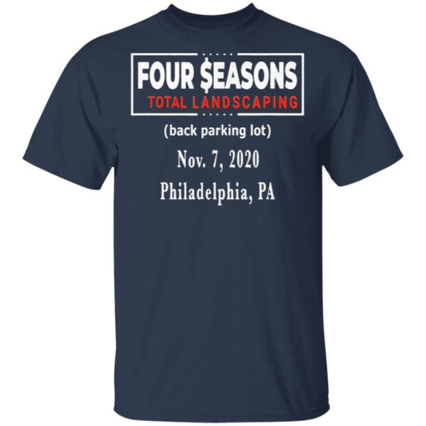 Four Seasons Total Landscaping Back Parking Lot Now 7-2020 Philadelphia PA T-Shirt