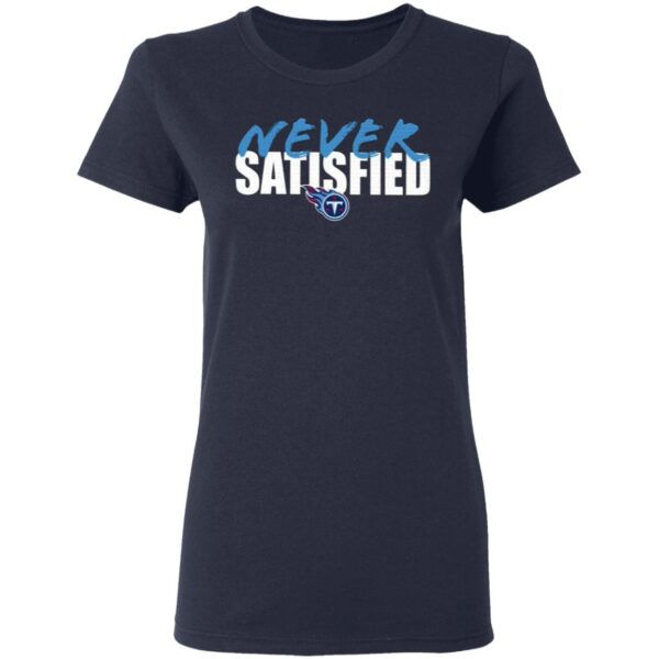 Tennessee Titans Never Satisfied T-Shirt
