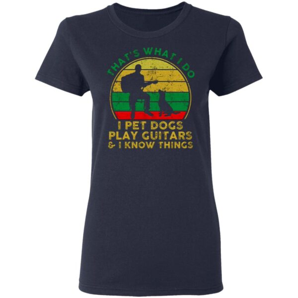 Thats What I Do I Pet Dogs Play Guitars And I Know Things Men T-Shirt