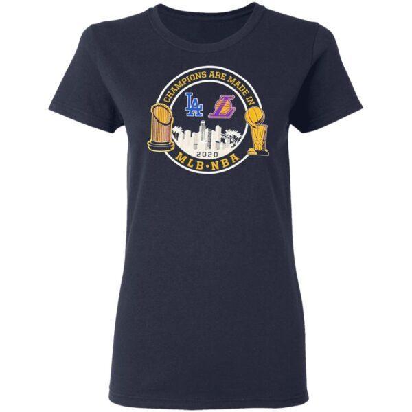 Champions are made in LA Dodgers LA Lakers 2020 Mlb Nba T-Shirt