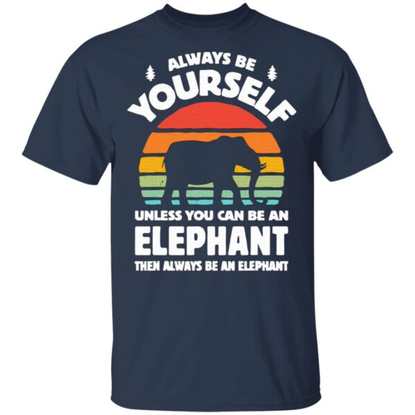 Always Be Yourself Unless You Can Be An Elephant Then Be An Elephant Vintage Sunset T-Shirt