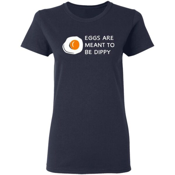 Eggs Are Meant To Be Dippy T-Shirt
